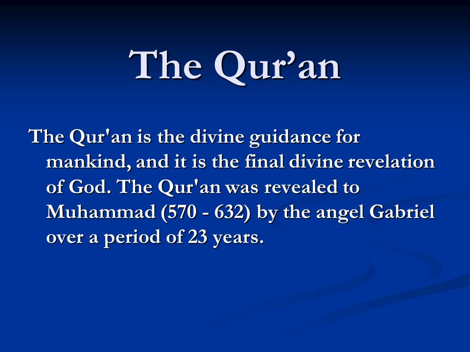 The Quran The Qur an is the divine guidance for mankind, and it is the final divine revelation of God.