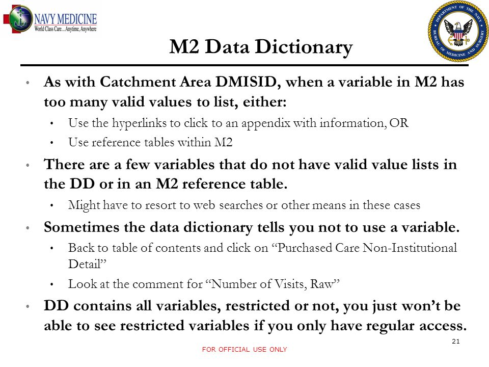 M2 Data Dictionary As with Catchment Area DMISID, when a variable in M2 has too many valid values to list, either: Use the hyperlinks to click to an appendix with information, OR Use reference tables within M2 There are a few variables that do not have valid value lists in the DD or in an M2 reference table.