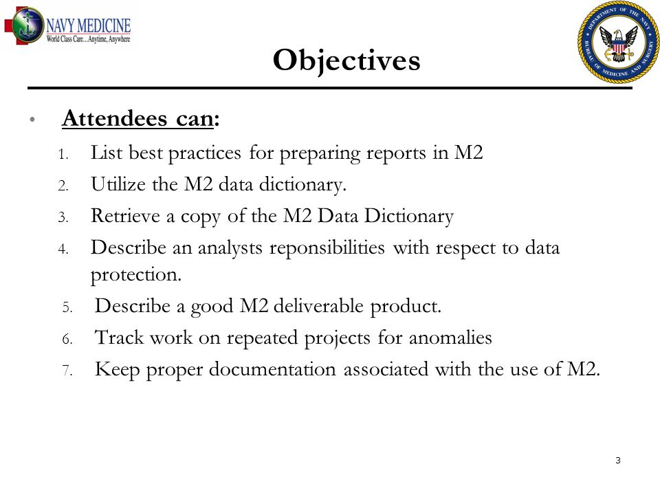 Objectives Attendees can: 1. List best practices for preparing reports in M2 2.