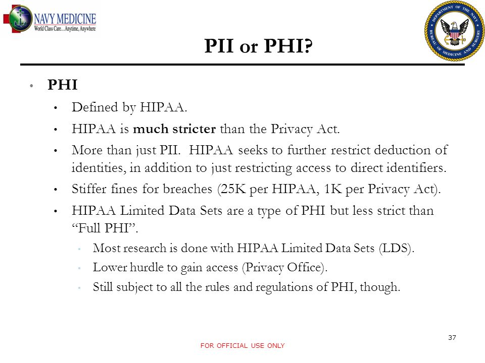 PII or PHI. PHI Defined by HIPAA. HIPAA is much stricter than the Privacy Act.