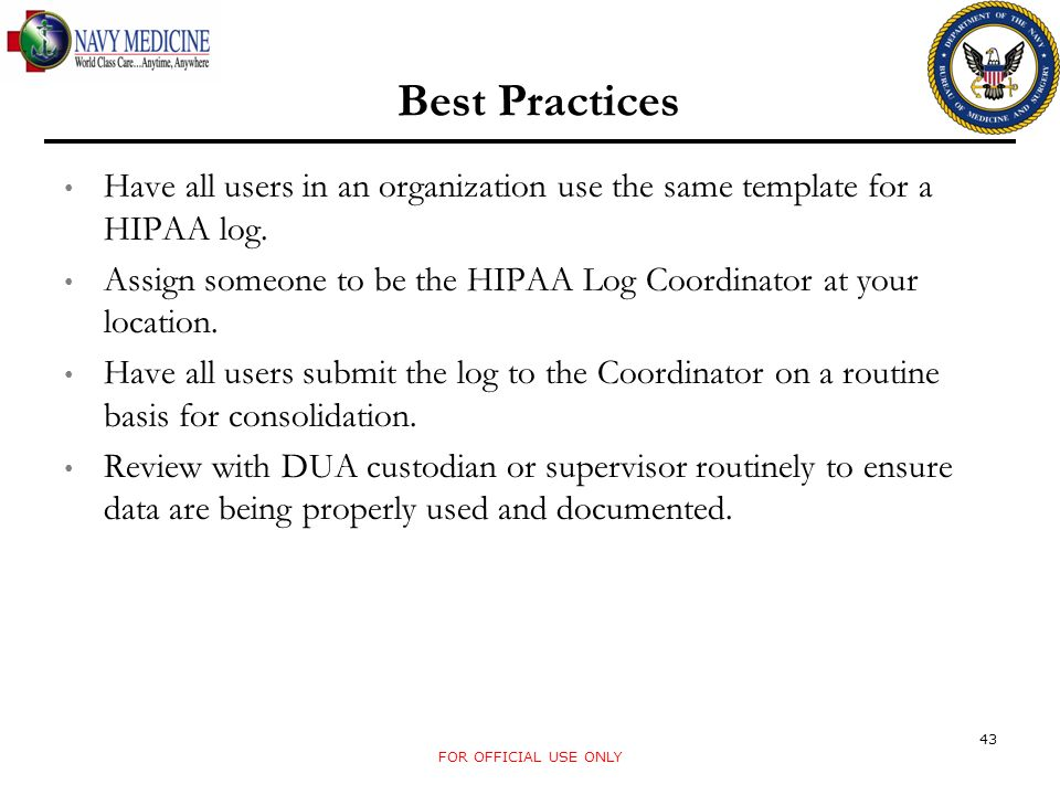 Best Practices Have all users in an organization use the same template for a HIPAA log.