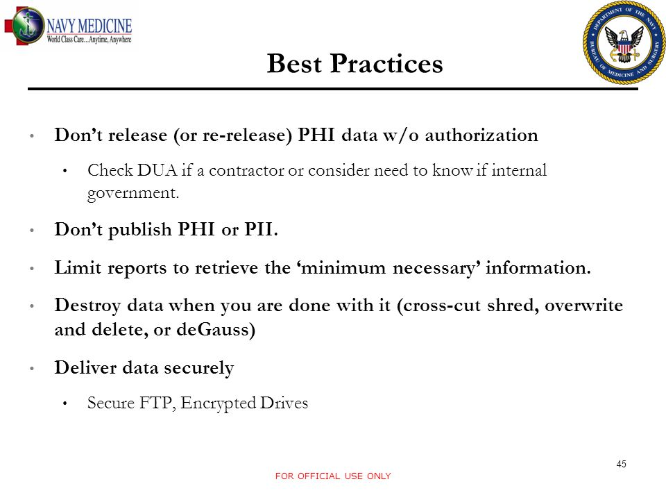 45 Dont release (or re-release) PHI data w/o authorization Check DUA if a contractor or consider need to know if internal government.
