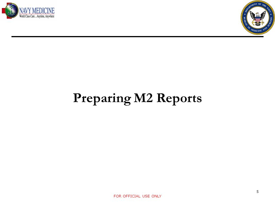 Preparing M2 Reports FOR OFFICIAL USE ONLY 5