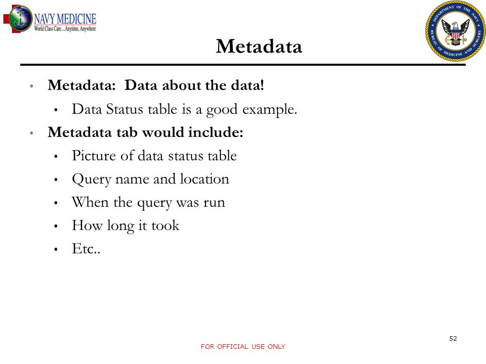 Metadata Metadata: Data about the data. Data Status table is a good example.