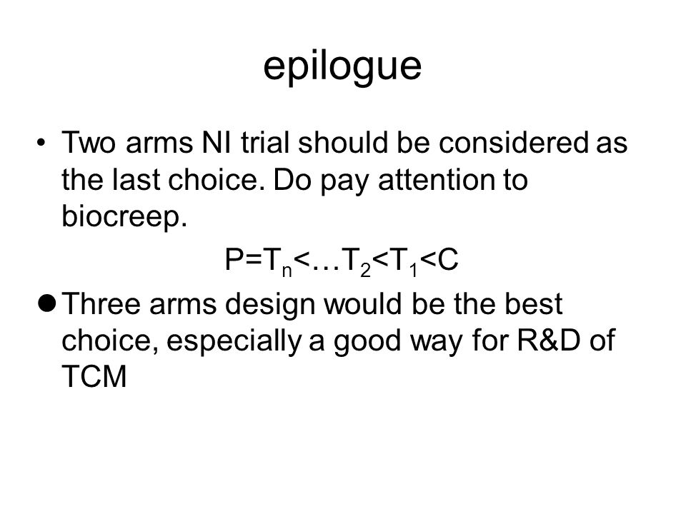 epilogue Two arms NI trial should be considered as the last choice.