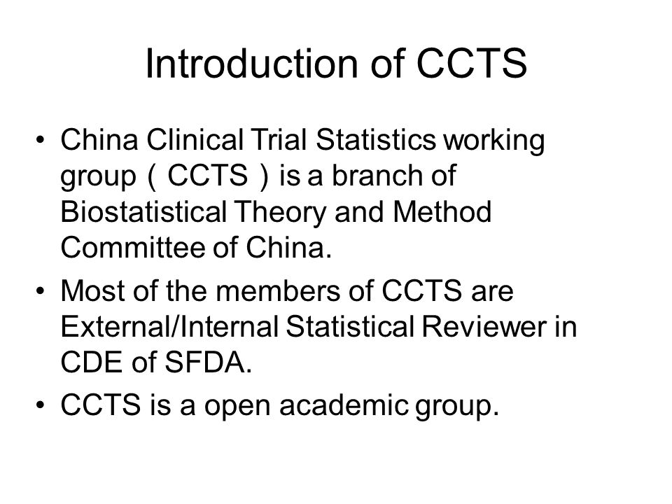 Introduction of CCTS China Clinical Trial Statistics working group CCTS is a branch of Biostatistical Theory and Method Committee of China.