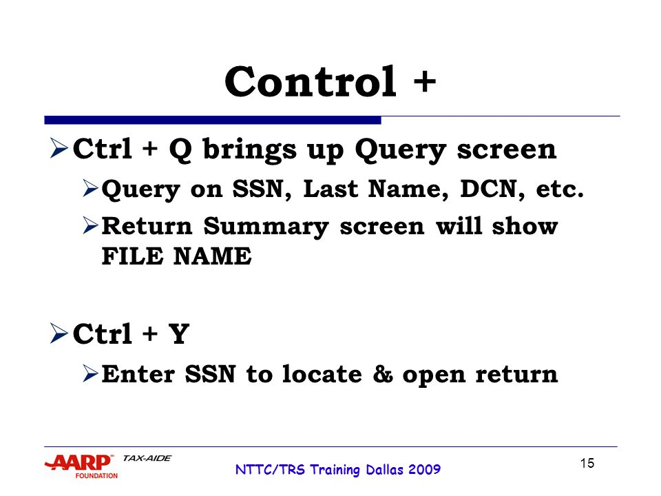 15 NTTC/TRS Training Dallas 2009 Control + Ctrl + Q brings up Query screen Query on SSN, Last Name, DCN, etc.