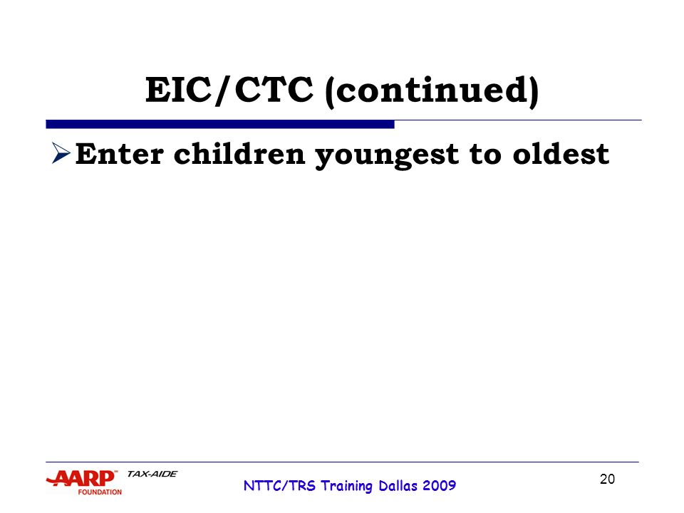 20 NTTC/TRS Training Dallas 2009 EIC/CTC (continued) Enter children youngest to oldest