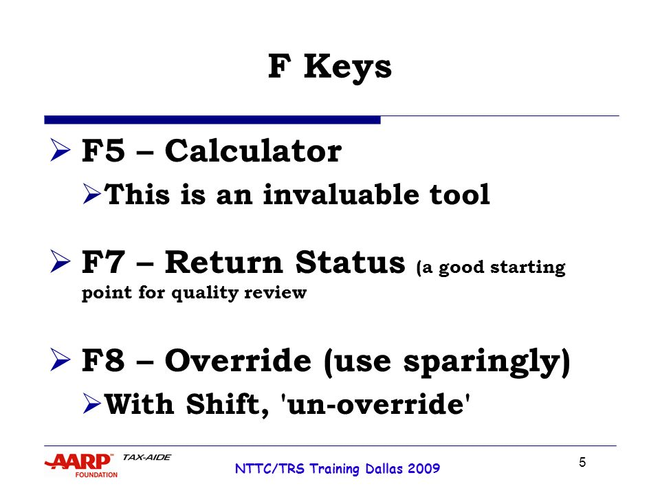5 NTTC/TRS Training Dallas 2009 F Keys F5 – Calculator This is an invaluable tool F7 – Return Status (a good starting point for quality review F8 – Override (use sparingly) With Shift, un-override