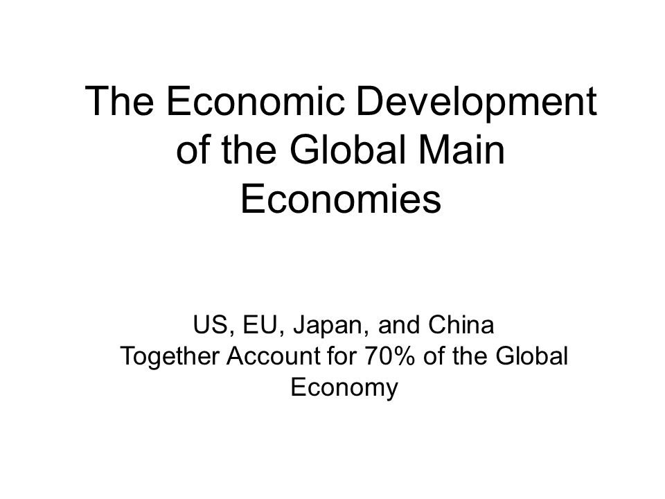 The Economic Development of the Global Main Economies US, EU, Japan, and China Together Account for 70% of the Global Economy