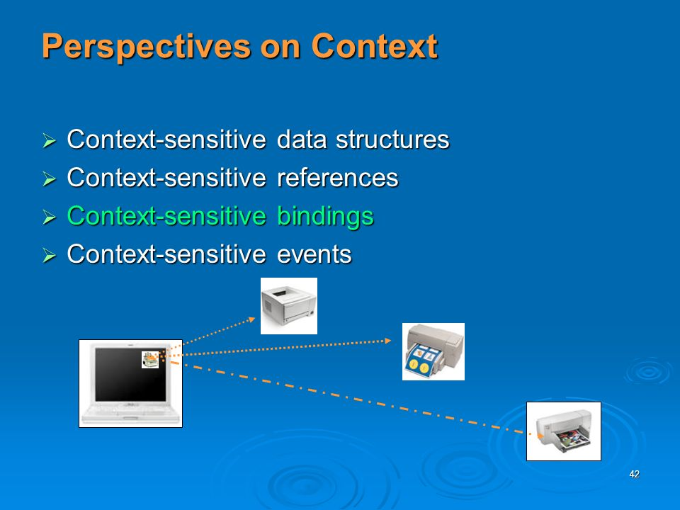 42 Perspectives on Context Context-sensitive data structures Context-sensitive data structures Context-sensitive references Context-sensitive references Context-sensitive bindings Context-sensitive bindings Context-sensitive events Context-sensitive events