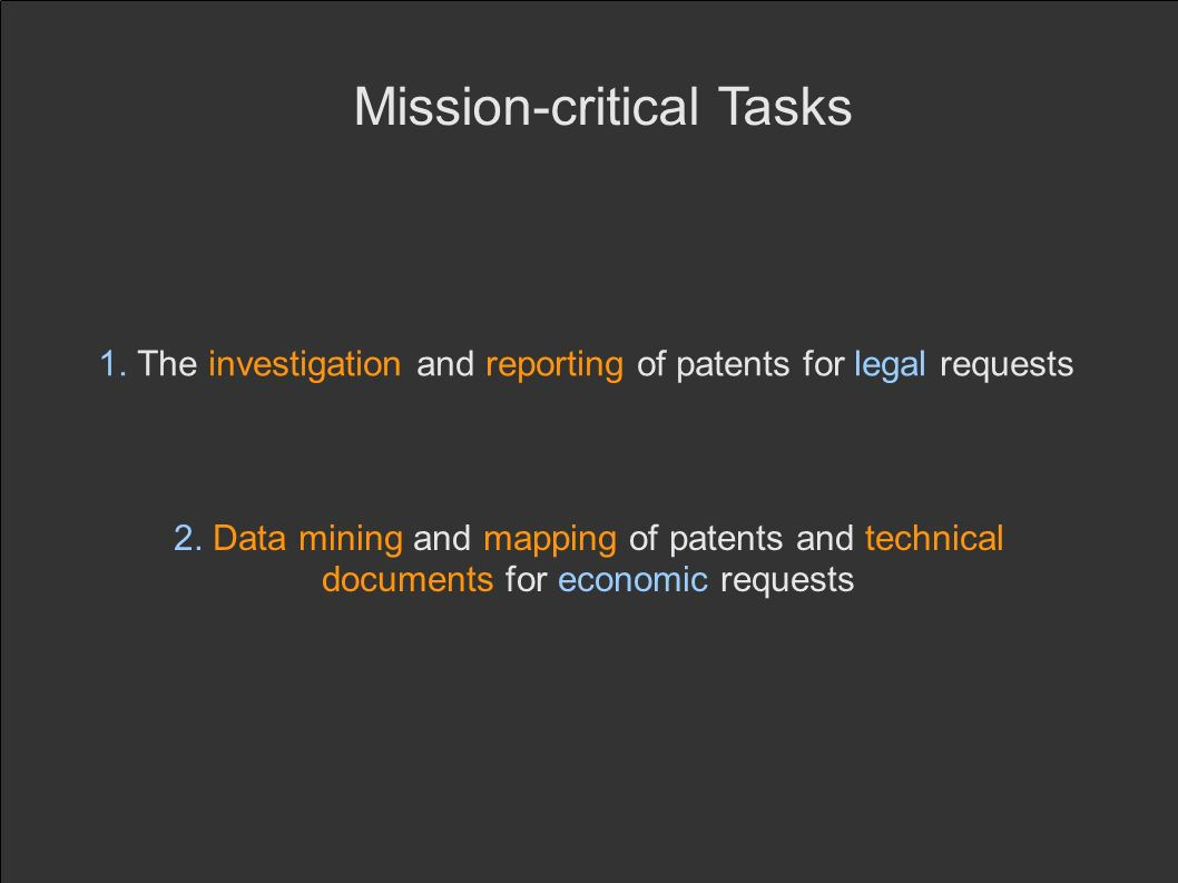 Mission-critical Tasks 1. The investigation and reporting of patents for legal requests 2.