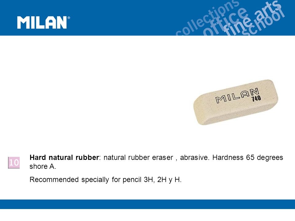 Hard natural rubber: natural rubber eraser, abrasive.