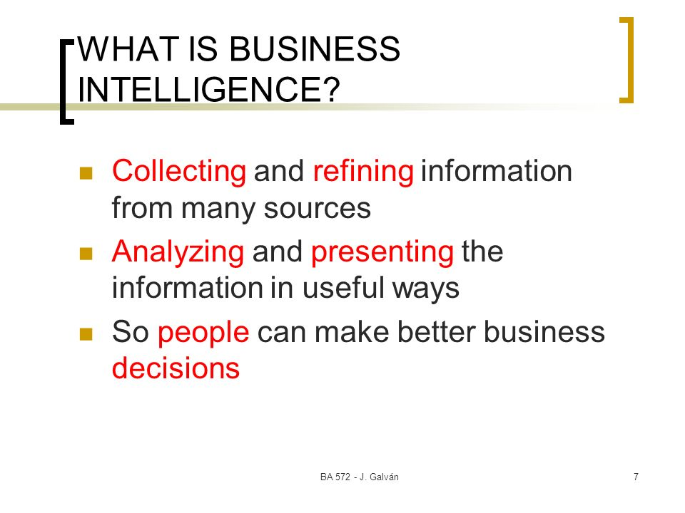 BA J. Galván7 WHAT IS BUSINESS INTELLIGENCE.