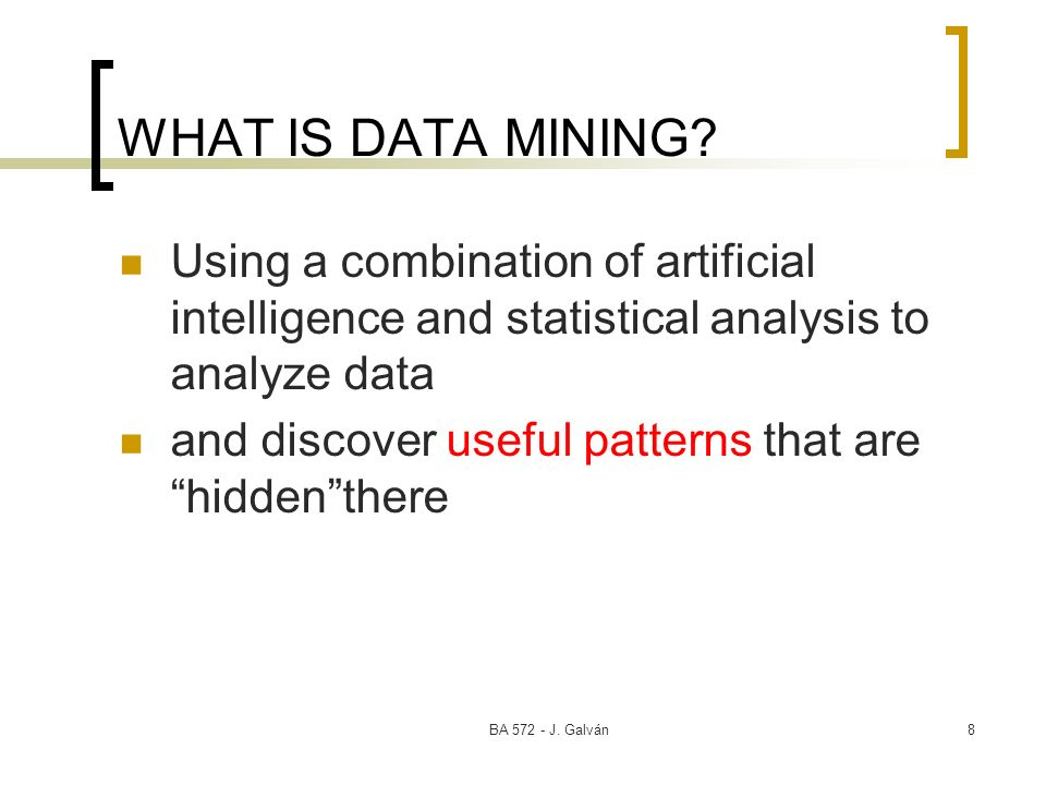 BA J. Galván8 WHAT IS DATA MINING.