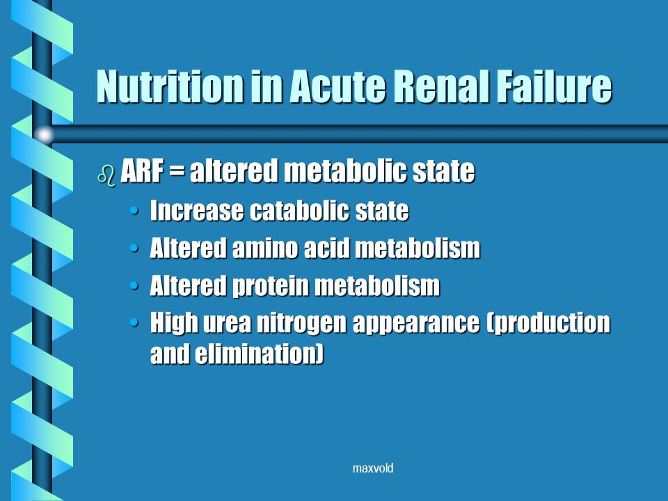 maxvold Nutrition in Acute Renal Failure b ARF = altered metabolic state Increase catabolic stateIncrease catabolic state Altered amino acid metabolismAltered amino acid metabolism Altered protein metabolismAltered protein metabolism High urea nitrogen appearance (production and elimination)High urea nitrogen appearance (production and elimination)