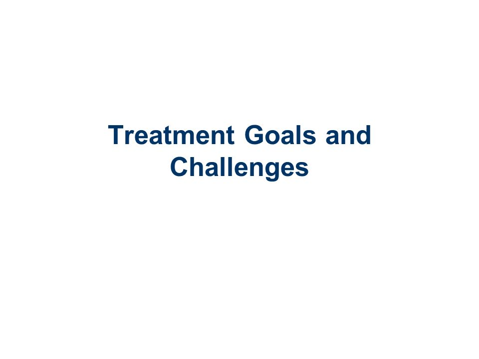 Treatment Goals and Challenges