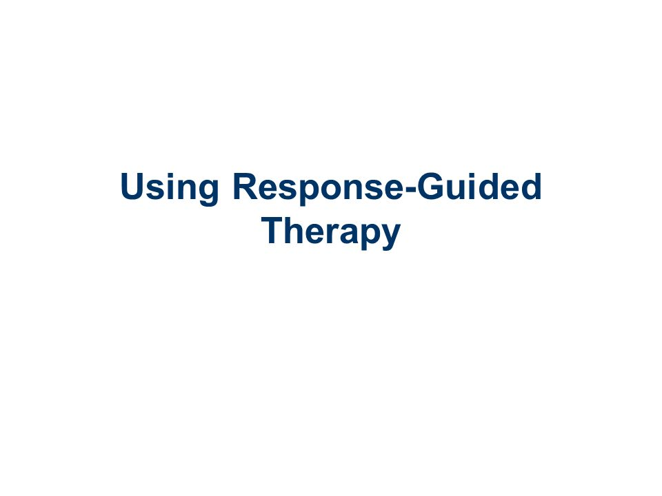 Using Response-Guided Therapy