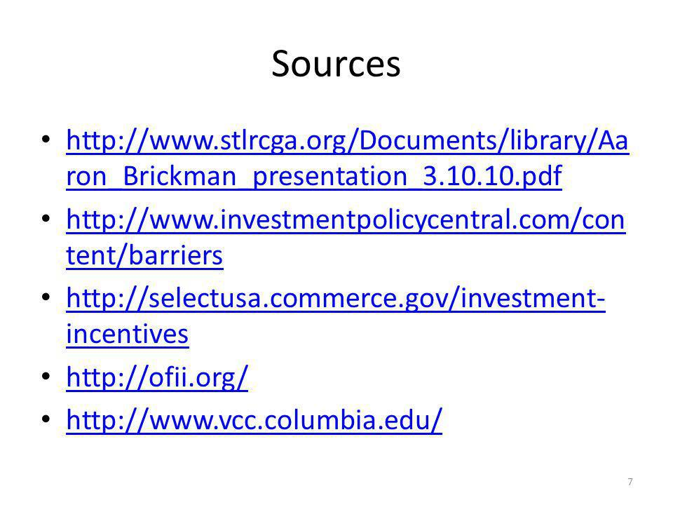 Sources http://www.stlrcga.org/Documents/library/Aa ron_Brickman_presentation_3.10.10.pdf http://www.stlrcga.org/Documents/library/Aa ron_Brickman_presentation_3.10.10.pdf http://www.investmentpolicycentral.com/con tent/barriers http://www.investmentpolicycentral.com/con tent/barriers http://selectusa.commerce.gov/investment- incentives http://selectusa.commerce.gov/investment- incentives http://ofii.org/ http://www.vcc.columbia.edu/ 7