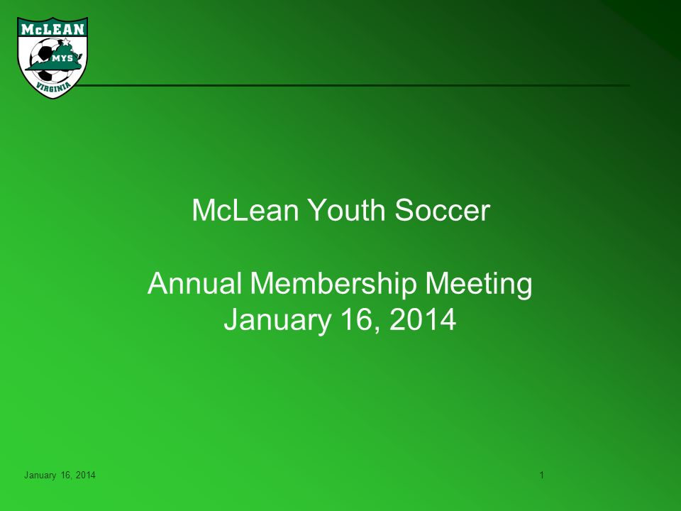 January 16, 20141 McLean Youth Soccer Annual Membership Meeting January 16, 2014
