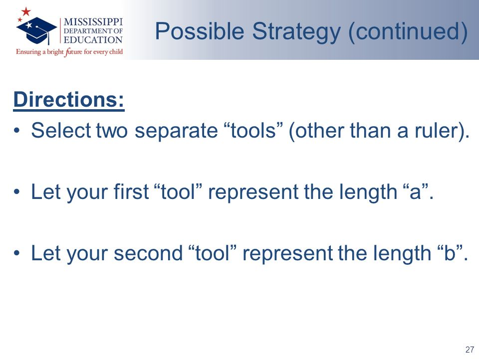 27 Possible Strategy (continued) Directions: Select two separate tools (other than a ruler).