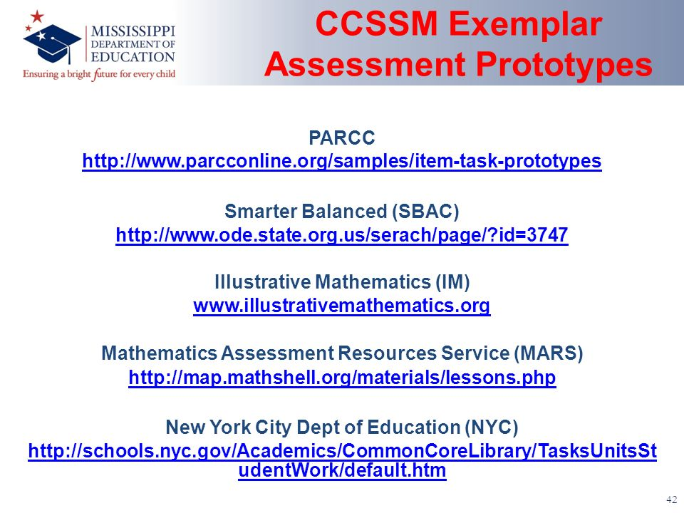 CCSSM Exemplar Assessment Prototypes 42 PARCC   Smarter Balanced (SBAC)   id=3747 Illustrative Mathematics (IM)   Mathematics Assessment Resources Service (MARS)   New York City Dept of Education (NYC)   udentWork/default.htm