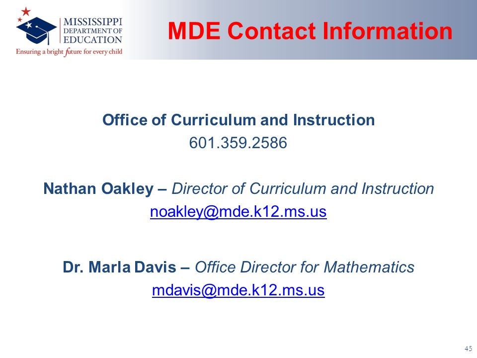 MDE Contact Information 45 Office of Curriculum and Instruction Nathan Oakley – Director of Curriculum and Instruction Dr.