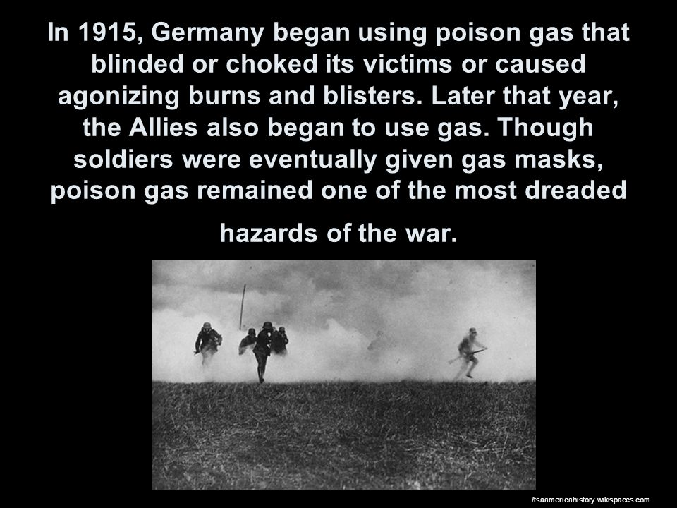 In 1915, Germany began using poison gas that blinded or choked its victims or caused agonizing burns and blisters.