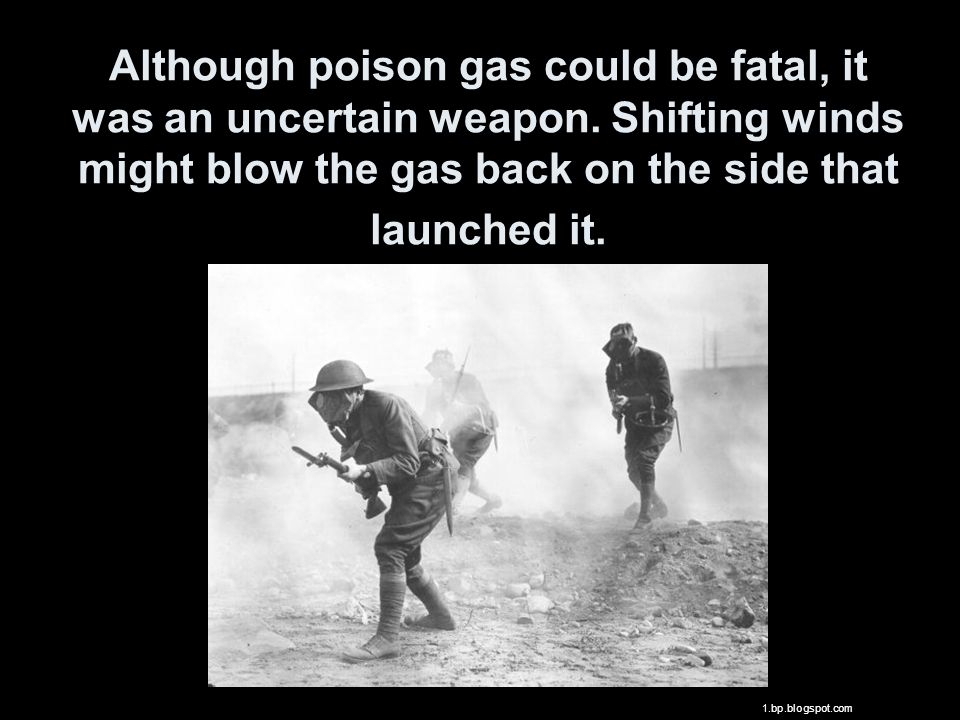 Although poison gas could be fatal, it was an uncertain weapon.