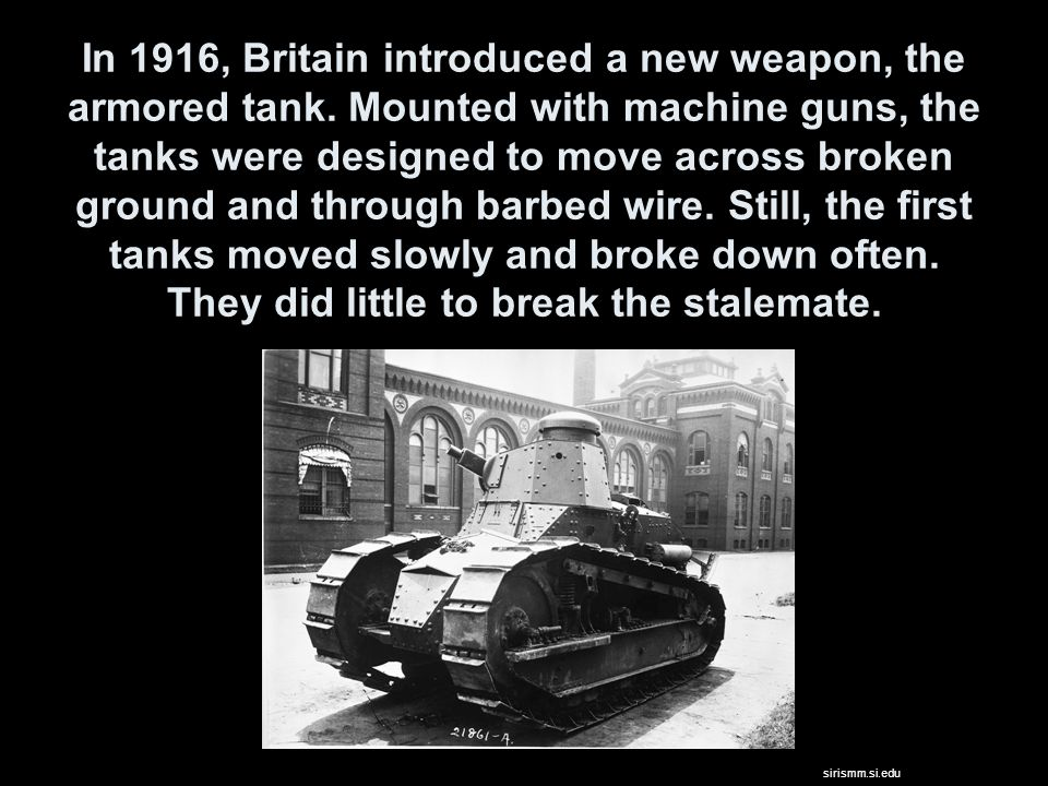 In 1916, Britain introduced a new weapon, the armored tank.