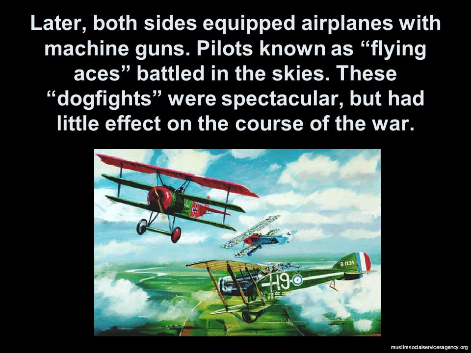 Later, both sides equipped airplanes with machine guns.