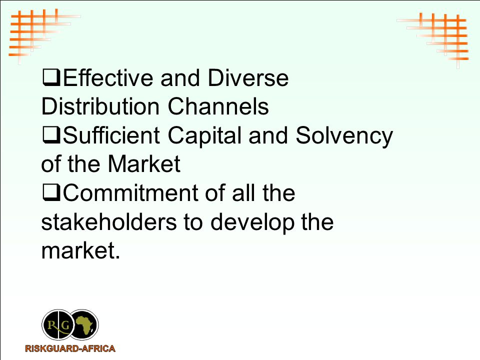 Effective and Diverse Distribution Channels Sufficient Capital and Solvency of the Market Commitment of all the stakeholders to develop the market.
