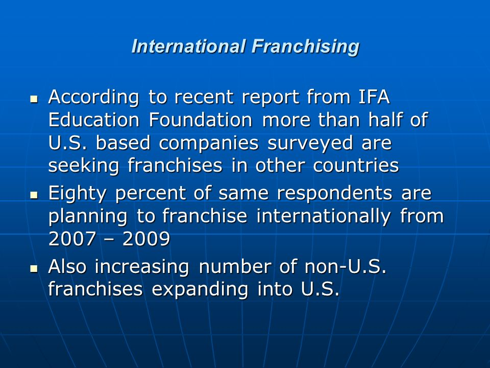 International Franchising According to recent report from IFA Education Foundation more than half of U.S.
