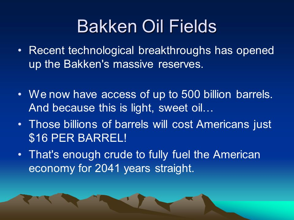 Bakken Oil Fields Recent technological breakthroughs has opened up the Bakken s massive reserves.