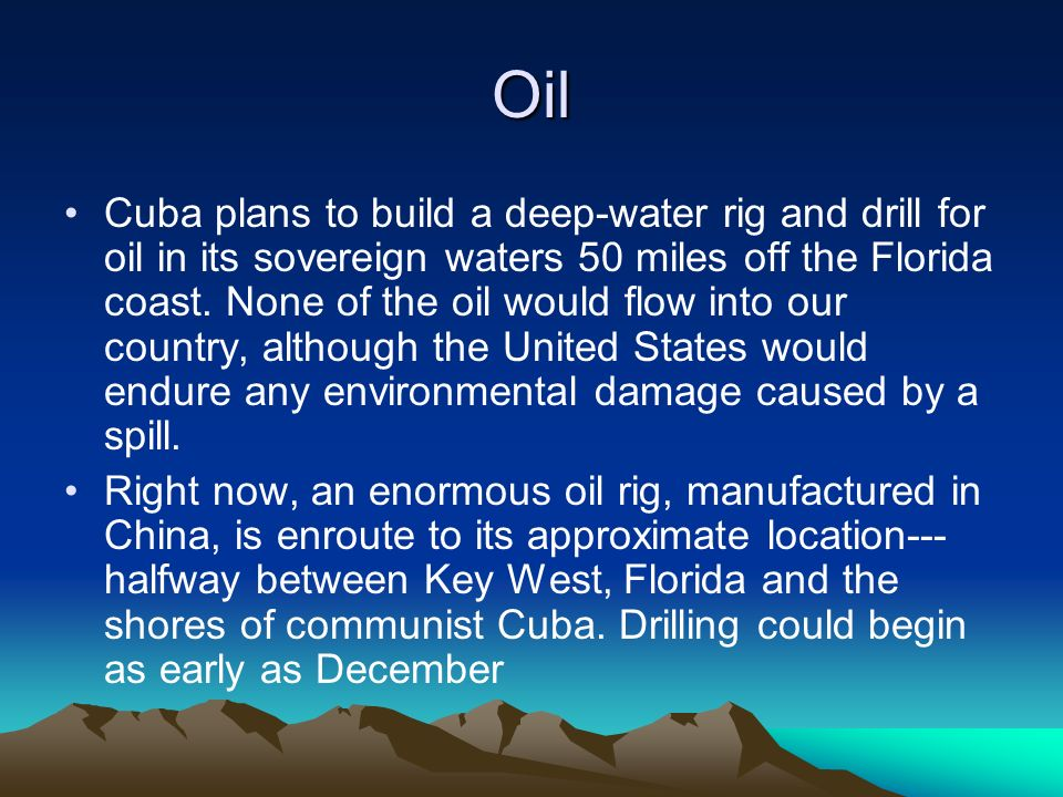 Oil Cuba plans to build a deep-water rig and drill for oil in its sovereign waters 50 miles off the Florida coast.