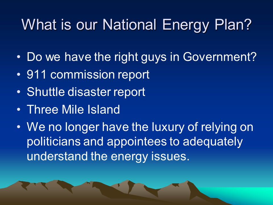What is our National Energy Plan. Do we have the right guys in Government.