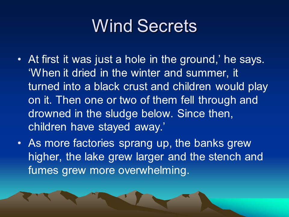 Wind Secrets At first it was just a hole in the ground, he says.