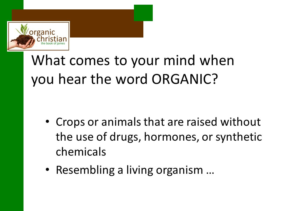 What comes to your mind when you hear the word ORGANIC.