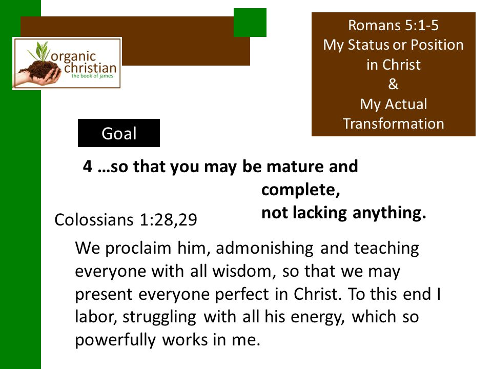 Goal 4 …so that you may be mature and complete, not lacking anything.