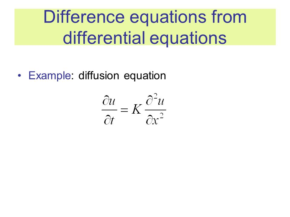 Difference equations from differential equations Example: diffusion equation