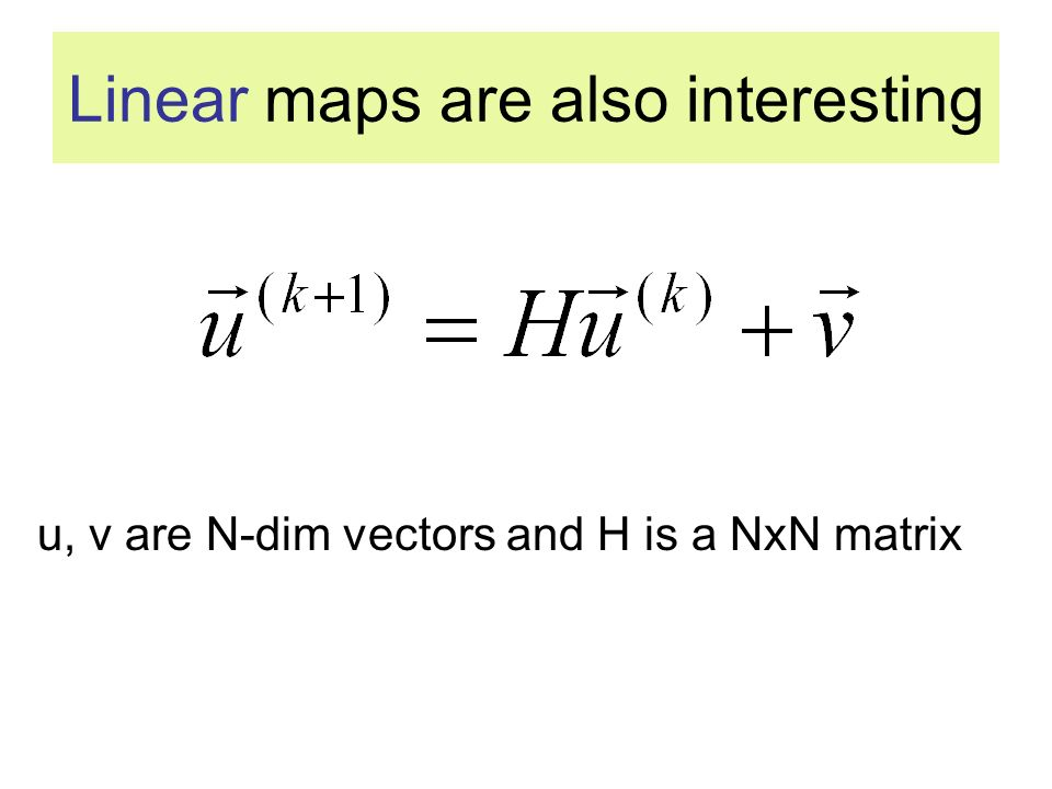 Linear maps are also interesting u, v are N-dim vectors and H is a NxN matrix