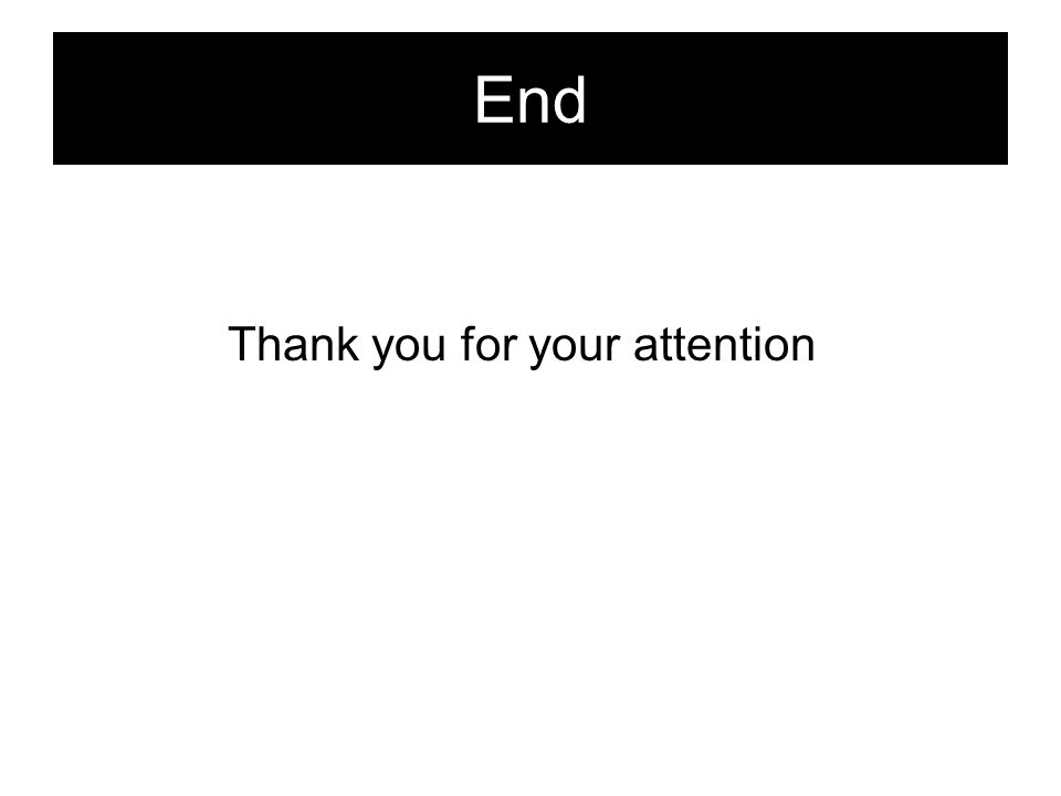 End Thank you for your attention