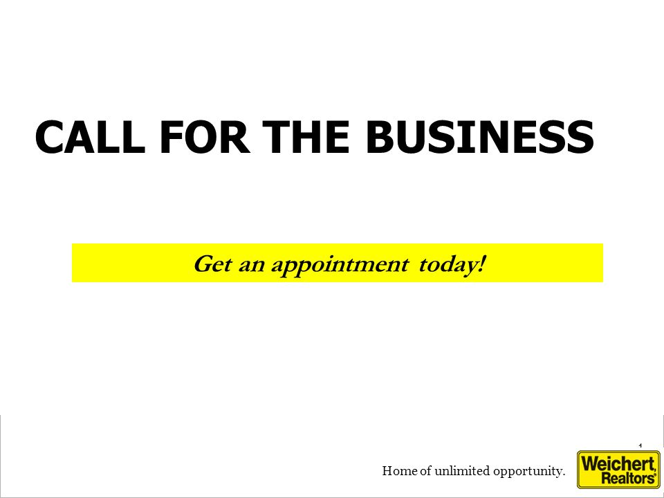 1 1 Home of unlimited opportunity. Get an appointment today! CALL FOR THE BUSINESS