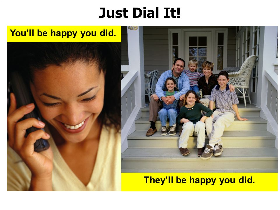 31 Home of unlimited opportunity. Just Dial It! Theyll be happy you did. Youll be happy you did.