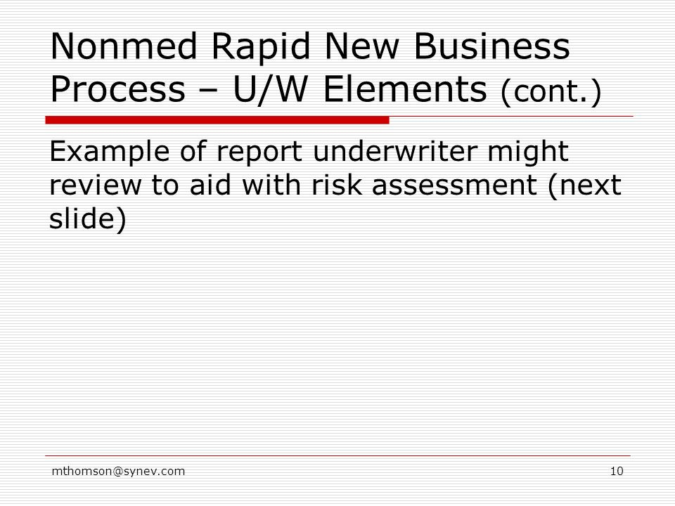 mthomson@synev.com10 Nonmed Rapid New Business Process – U/W Elements (cont.) Example of report underwriter might review to aid with risk assessment (next slide)