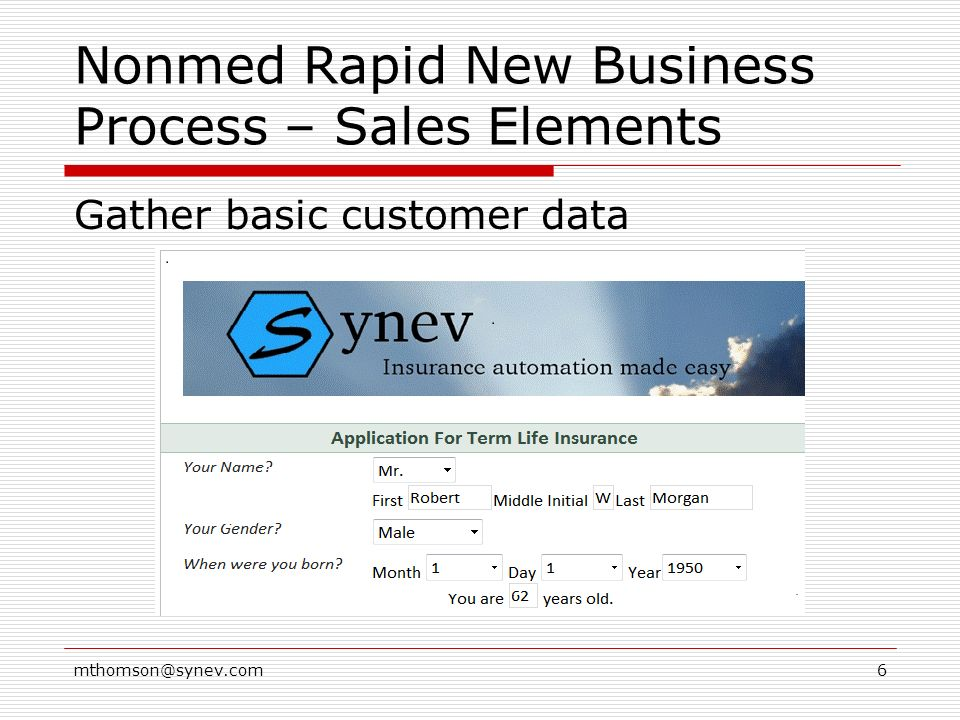 Nonmed Rapid New Business Process – Sales Elements Gather basic customer data mthomson@synev.com6