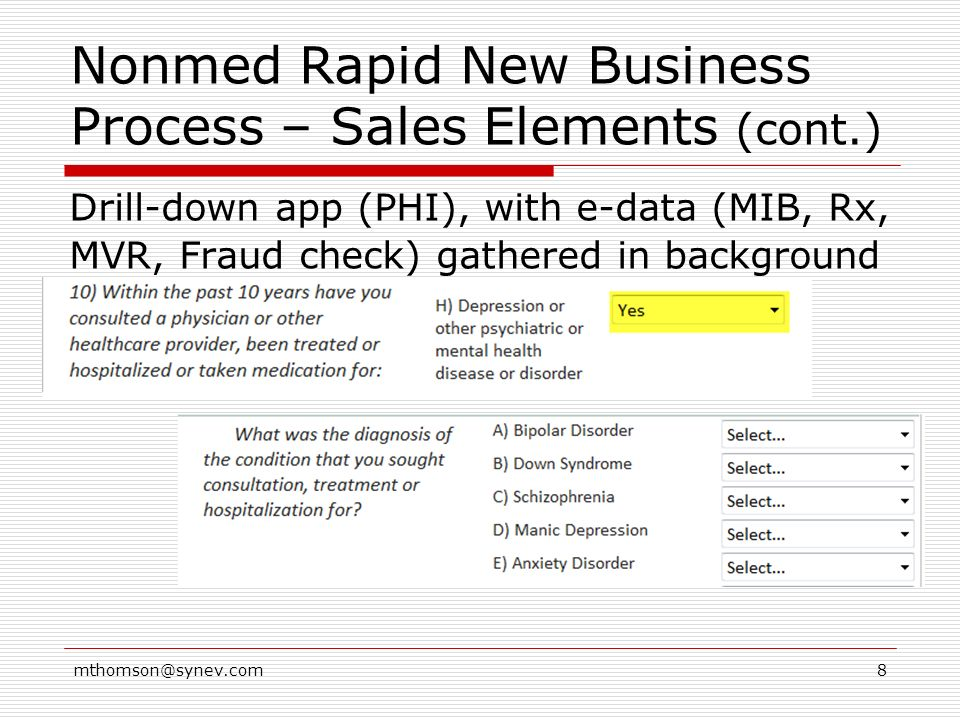8 Nonmed Rapid New Business Process – Sales Elements (cont.) Drill-down app (PHI), with e-data (MIB, Rx, MVR, Fraud check) gathered in background