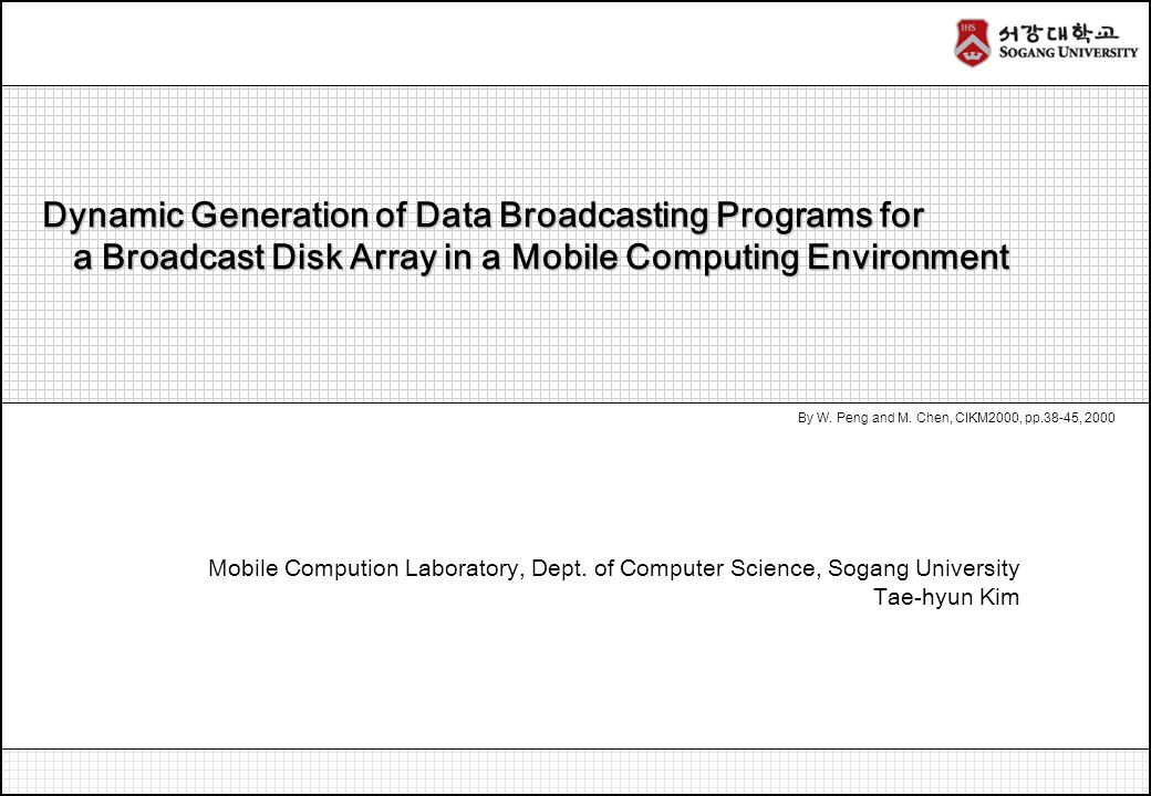 Dynamic Generation of Data Broadcasting Programs for Dynamic Generation of Data Broadcasting Programs for a Broadcast Disk Array in a Mobile Computing Environment a Broadcast Disk Array in a Mobile Computing Environment By W.