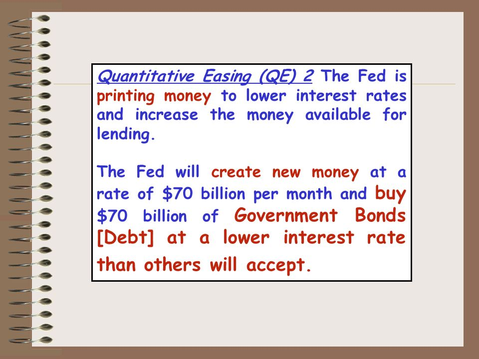 Quantitative Easing (QE) 2 The Fed is printing money to lower interest rates and increase the money available for lending.