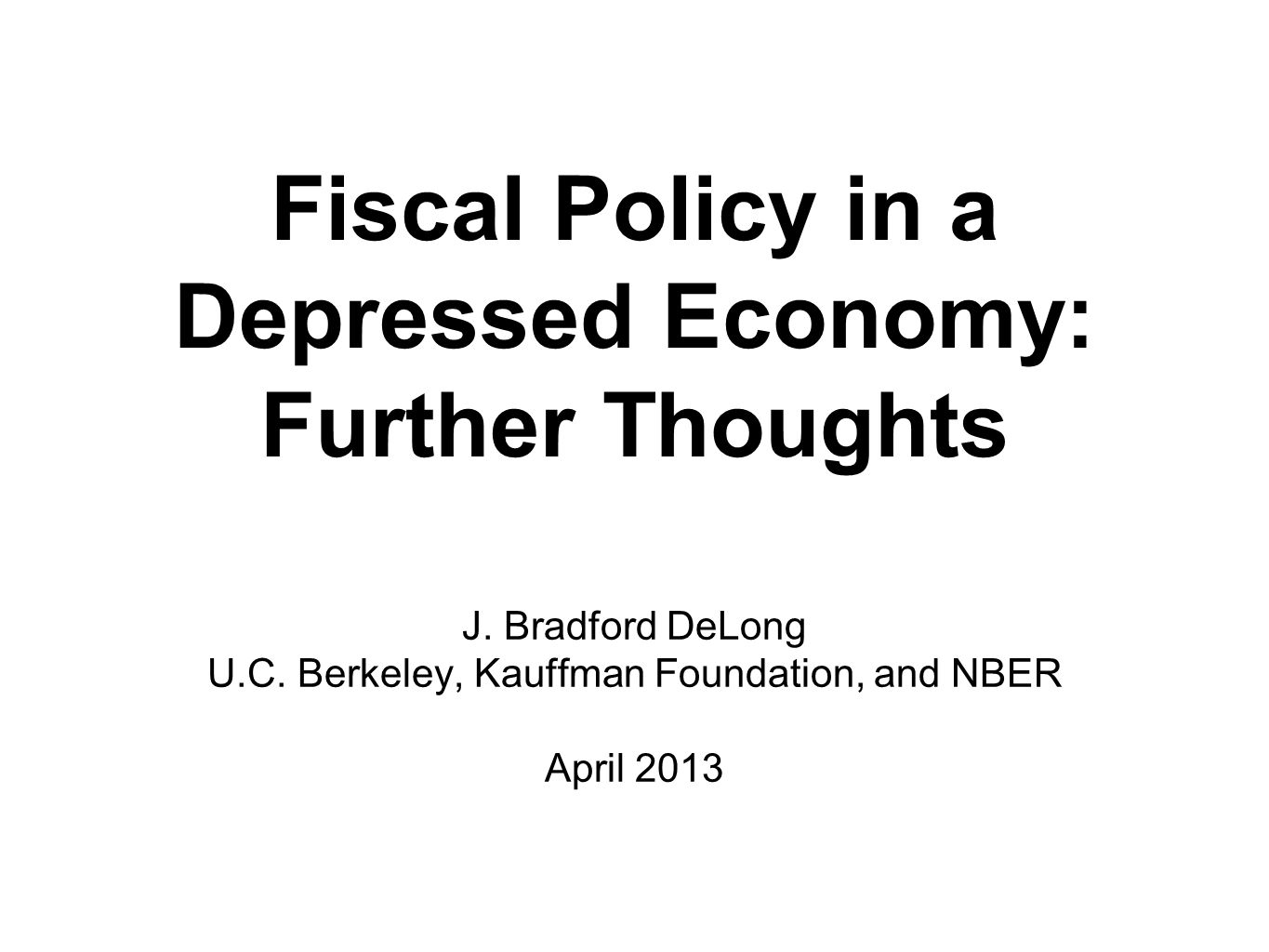 Fiscal Policy in a Depressed Economy: Further Thoughts J.